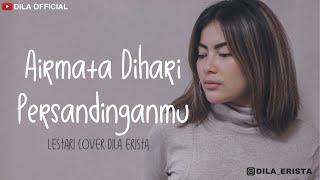 Airmata Dihari Persandinganmu - Lestari (Cover) Dila Erista