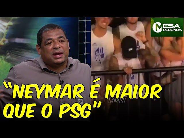 """""""Isso só acontece porque o Neymar É MAIOR que o PSG"""", diz Vampeta (03/03/19)"""