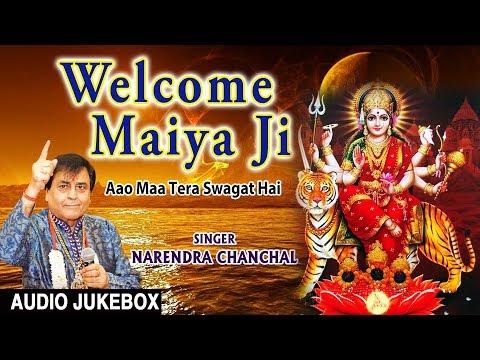 Welcome Maiya Ji... Aao Maa Tera Swagat Hai I Devi Bhajans I NARENDRA CHANCHAL I Audio Song Juke Box