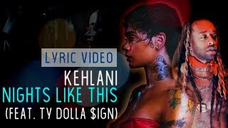 Kehlani - Nights Like This (feat. Ty Dolla $ign)  | Lyric