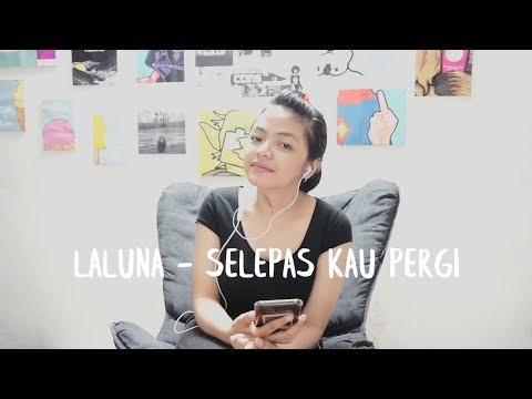 Laluna - Selepas Kau Pergi (cover) By Zaena Fitria
