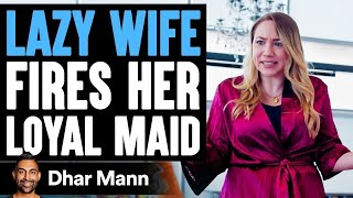 Lazy Wife Fires Her Loyal Long Time Maid, Instantly Regrets Decision | Dhar Mann
