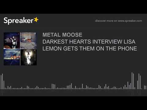 DARKEST HEARTS INTERVIEW LISA LEMON GETS THEM ON THE PHONE