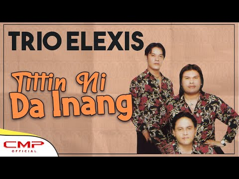 Trio Elexis - Tittin Ni Da Inang (Official Lyric Video)