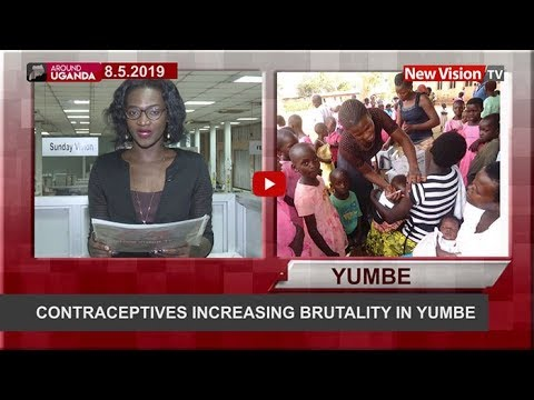 Around Uganda: Contraceptives increasing brutality in Yumbe