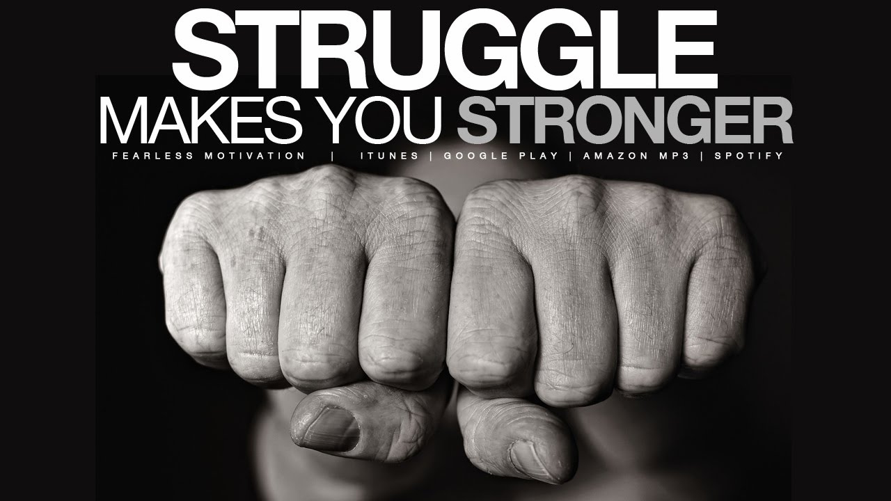 Struggle Makes You Stronger Motivational Video Youtube