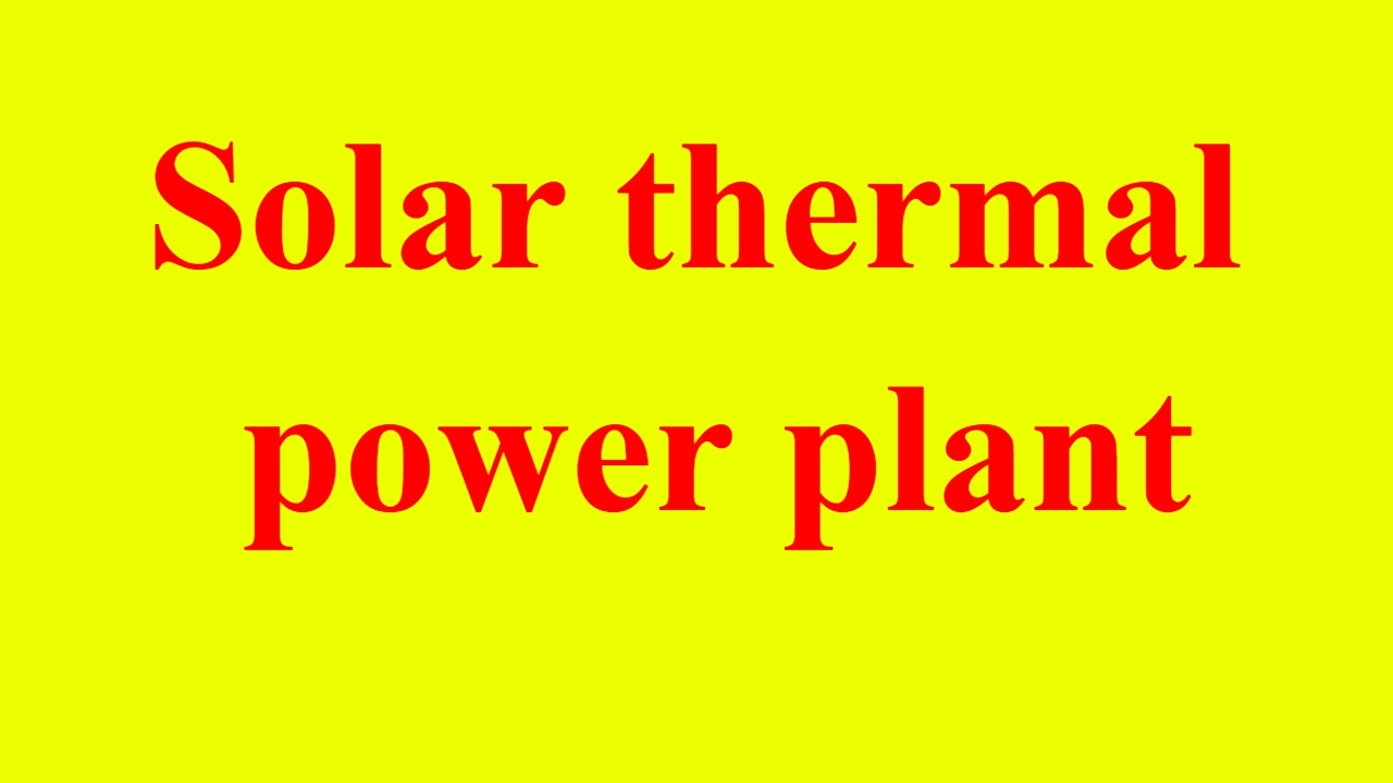 solar thermal power plant explained solar thermal power plant diagram electricity generation [ 1280 x 720 Pixel ]