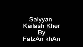 Saiyyan Kailash Kher By Fa!zAn KhAn