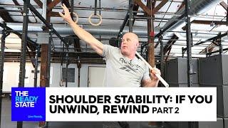 Shoulder Stability: If You Unwind, Rewind (Pt 2)