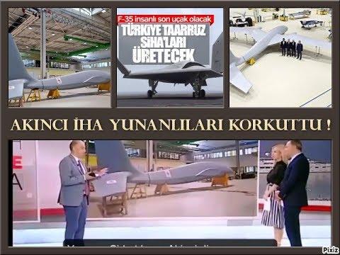 Türkler`in Yeni Süper Silahı Akıncı İHA : Yunanlıları Korkuttu !!!