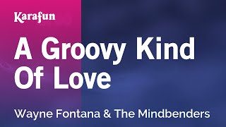 Karaoke A Groovy Kind Of Love - Wayne Fontana & The Mindbenders *