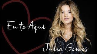 Júlia Gomes - Eu to aqui [Àudio Oficial]