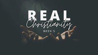 February 14, 2021 - Chris Little - Real Christianity - Part 5