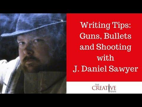Writing Tips: Guns, Bullets And Shooting With J. Daniel Sawyer