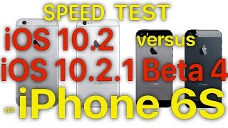 iphone 6s ios 10 2 vs ios 10 2 1 beta 4 public beta 4 speed test build 14d27