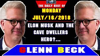 The Daily Best of Glenn Beck Podcast (Monday, July 16 2018) — ELON MUSK & THE CAVE DWELLERS HERO?...