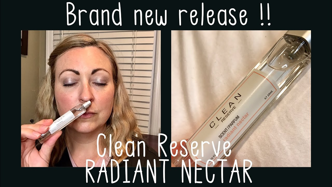Brand New Release!! Clean Reserve RADIANT NECTAR/// Best Perfume I Have Smelled in a Long Time!
