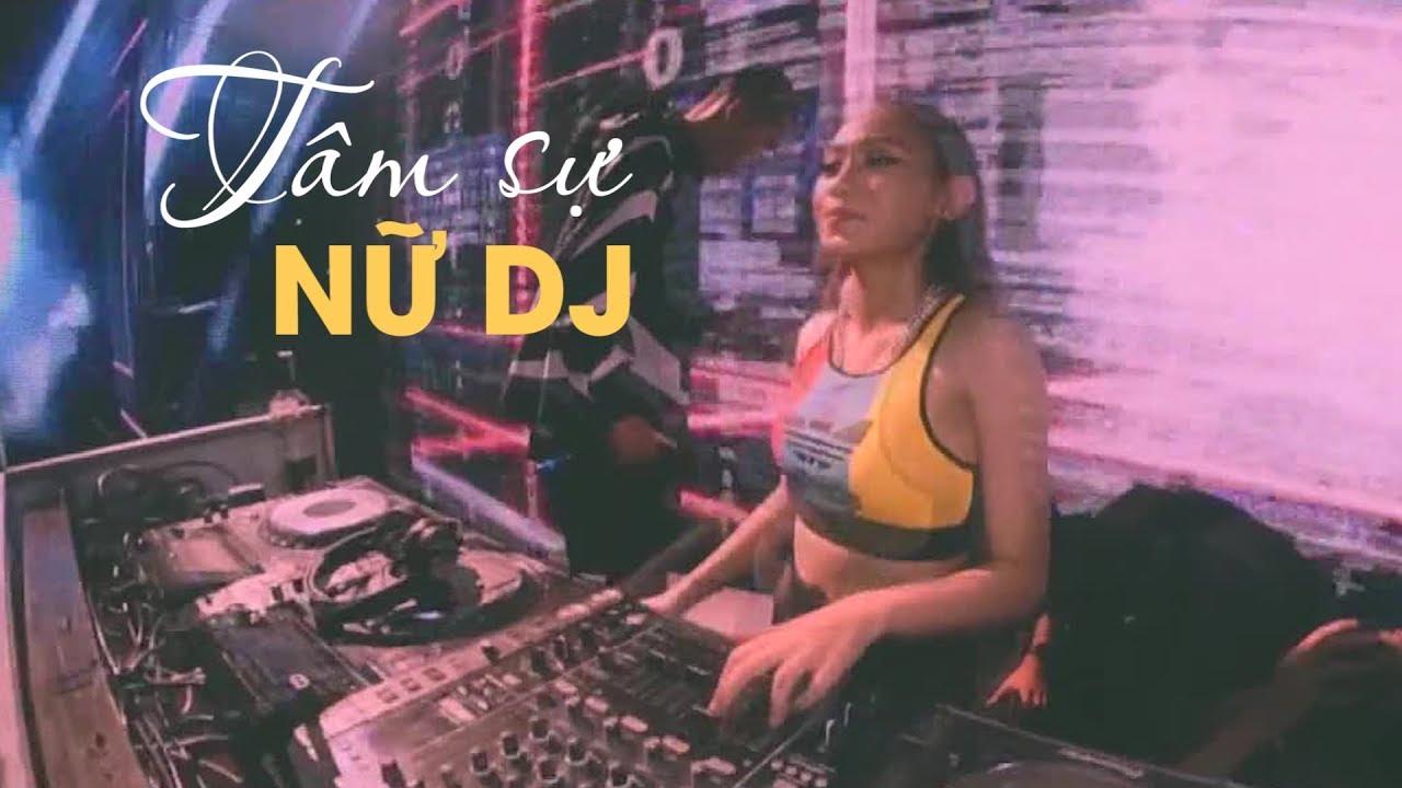 Tâm sự của những nữ DJ – Nghề nhiều cám dỗ trong đêm