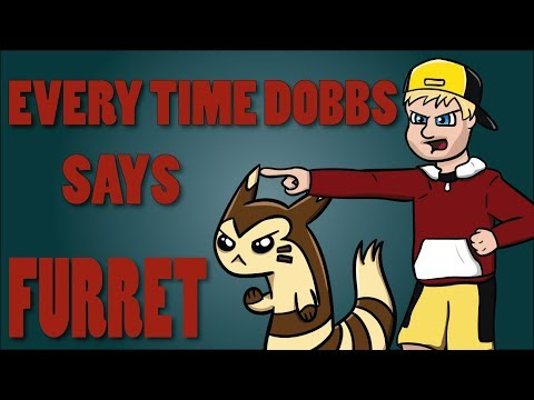 Every Time Dobbs says Furret (R/B - HG/SS)