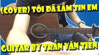 Tôi Đã Lầm Tin Em (Lý Hải) | Guitar Cover By Trần Văn Tiến