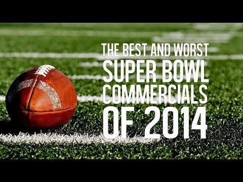 The Best and Worst Super Bowl Commercials of 2014,