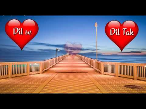 Dil Se Dil Tak Whatsapp Status Videos 2017