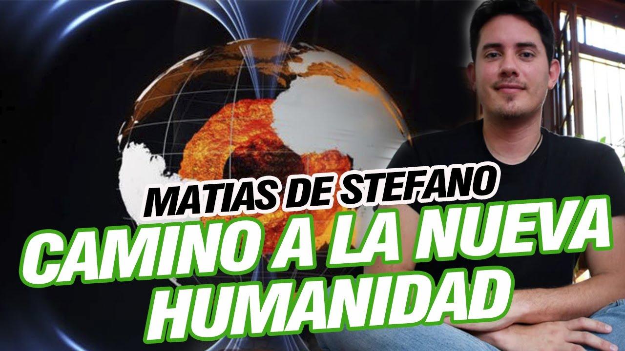 CAMINO A LA NUEVA HUMANIDAD - Matías De Stefano