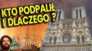 Kto i Dlaczego Spowodował Pożar Katedry Notre Dame - Dowody na Podpalenie - Plociuch Spiskowe Teorie