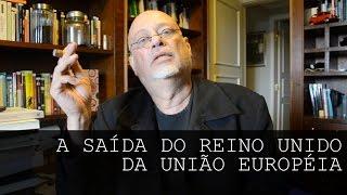 A saída do Reino Unido da União Européia - Luiz Felipe Pondé