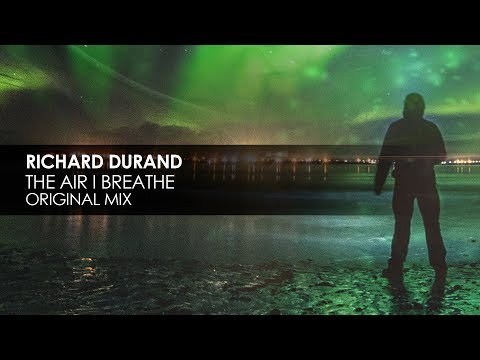 Richard Durand - The Air I Breathe (Original Mix)