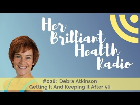 #028: Getting It And Keeping It After 50 with Debra Atkinson