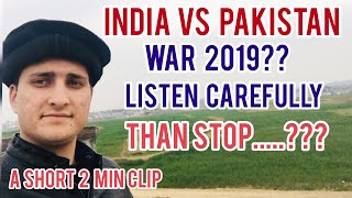 India vs pakistan War 2019 listen the truth from A pakistani | Message for all indians & pakistans |