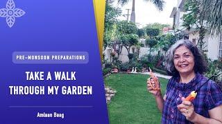 Take A Walk Through My Garden | Pre-Monsoon Preparations | मानसून के पहले अपने बगीचे को करें तैयार