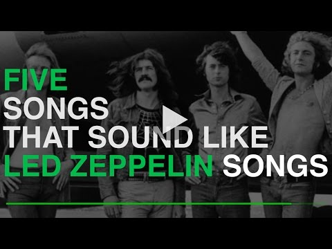 5 SONGS THAT SOUND LIKE LED ZEPPELIN SONGS
