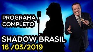 SHADOW BRASIL - COMPLETO 16/03/2019 | PROGRAMA RAUL GIL