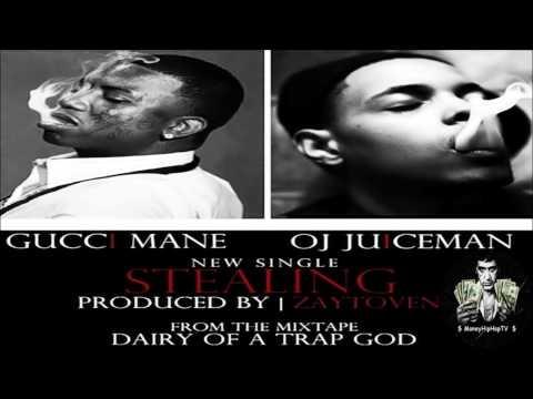 Gucci Mane - Stealing ft OJ Da Juiceman