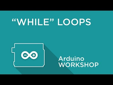 Arduino Workshop - Chapter Three - WHILE Loops