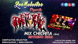 LOS SELECTOS ft RUMBA DOS Mix Chichita (dra) Estreno 2019