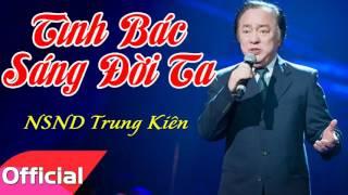Tình Bác Sáng Đời Ta - NSND Trung Kiên [Official Audio]