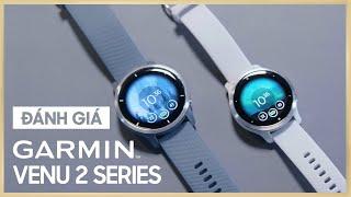 Đánh giá nhanh đồng hồ Garmin Venu 2 series - Cải tiến vượt bậc