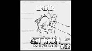 Execs - GTFOH (Get the fuck out of here)