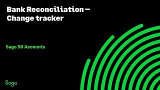Sage 50cloud Accounts (UK) - Bank Reconciliation - Change tracker