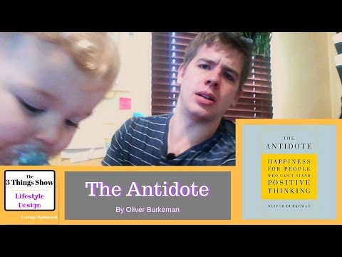 The Antidote by Oliver Burkeman - 3 Big Ideas