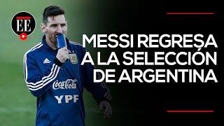 Messi: su regreso a la Selección Argentina | El Espectador
