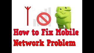 Fix Mobile network/Mobile network not available /No signal on any android /