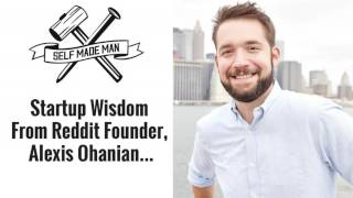 Startup Wisdom From Reddit Founder, Alexis Ohanian...