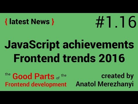 JavaScript achievements 2016 and Frontend trends: #1.16 the latest News (the Good Parts)