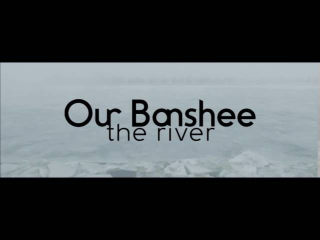 Our Banshee - The River (Teaser)
