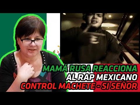 RUSSIAN MOM REACTS TO MEXICAN RAP  Control Machete  Si Señor  REACTION