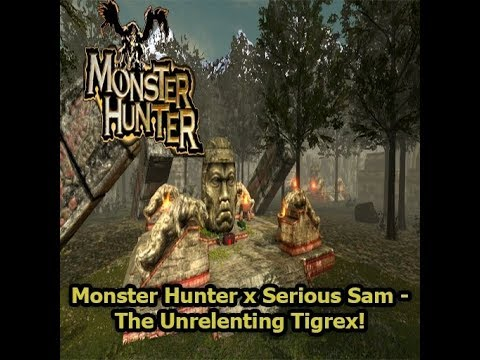 Serious Sam Fusion 2017 - Monster Hunter: The Unrelenting Tigrex!